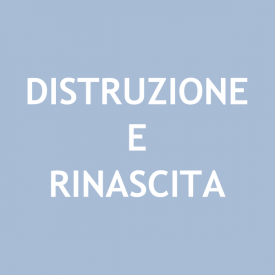 Distruzione e Rinascita (Devastation and Rebirth)