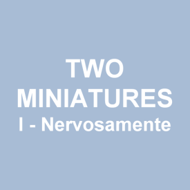 Two miniatures - I. Nervosamente